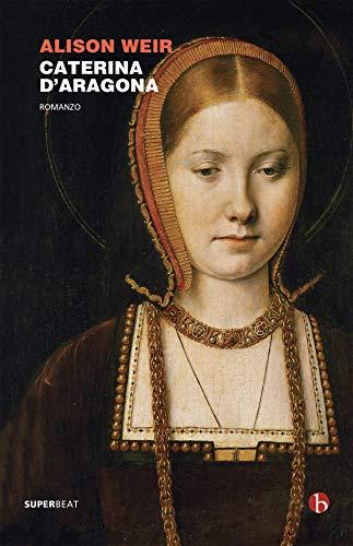 Caterina d'Aragona, Alison Weir, Beat Edizioni - www.mockupmagazine.it
