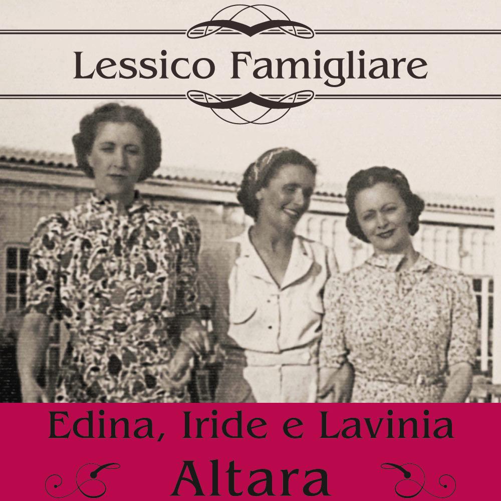 Lessico famigliare. Edina, Iride e Lavinia Altara